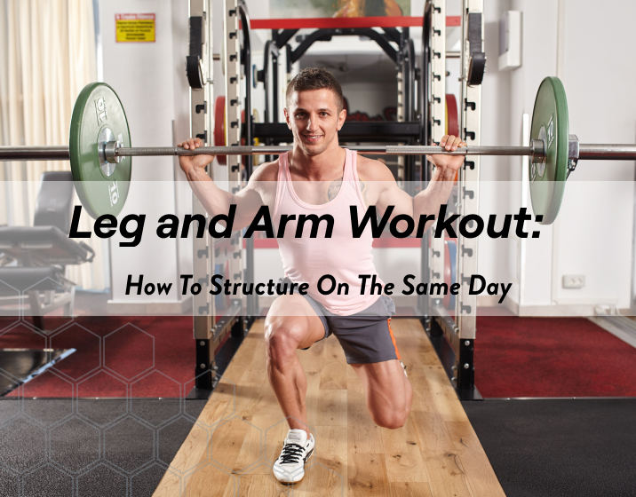 how to structure on the same day leg and arm workout
